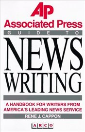 ASSOCIATED PRESS GUIDE TO NEWS WRITING - CAPPON, RENE J.