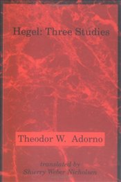 Hegel : Three Studies - Adorno, Theodor W.