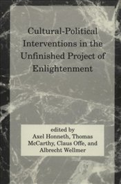 Cultural-Political Interventions in the Unfinished Project of Enlightment - Honneth, Axel