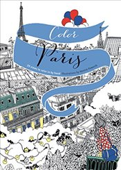 Color Paris: 20 Views to Color in by Hand - Haworth, Hennie