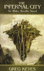 Infernal City : An Elder Scrolls Novel - Keyes, Greg
