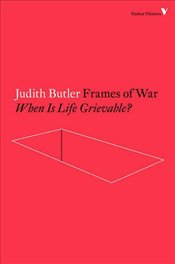 Frames of War : When is Life Grievable? - Butler, Judith