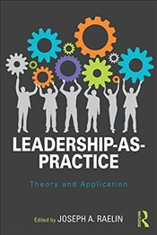 Leadership-as-Practice : Theory and Application  - Raelin, Joseph A.