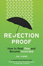 Rejection Proof: How to Beat Fear and Become Invincible - Jiang, Jia