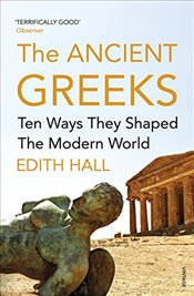 Ancient Greeks: Ten Ways They Shaped the Modern World - Hall, Edith