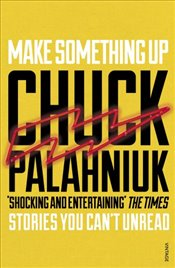 Make Something Up - Palahniuk, Chuck