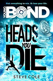 Young Bond: Heads You Die - Cole, Steve