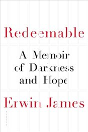 Redeemable: A Memoir of Darkness and Hope - James, Erwin
