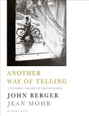Another Way of Telling: A Possible Theory of Photography - Berger, John