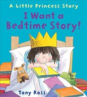 I Want a Bedtime Story! (Little Princess) - Ross, Tony