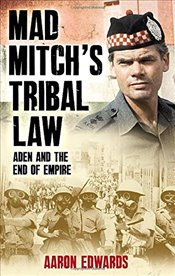 Mad Mitchs Tribal Law: Aden and the End of Empire - Edwards, Aaron