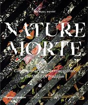 Nature Morte : Contemporary Artists Reinvigorate the Still-Life Tradition - Petry, Michael
