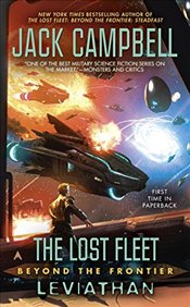 Lost Fleet: Beyond the Frontier: Leviathan: Lost Fleet, The: Beyond the Frontier - Campbell, Jack