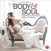 Body and Soul : Lucrative and Life-Changing Boudoir Photography - Eckert, Susan