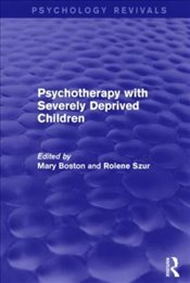 Psychotherapy with Severely Deprived Children - Boston, Mary