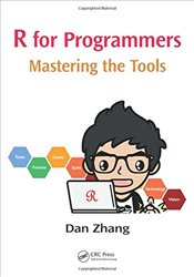 R for Programmers : Mastering the Tools - Zhang, Dan
