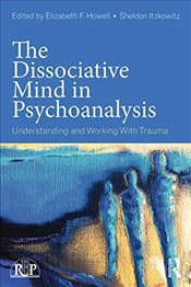 Dissociative Mind in Psychoanalysis : Understanding and Working With Trauma  - Howell, Elizabeth