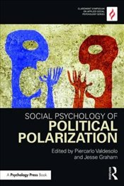 Social Psychology of Political Polarization   - Valdesolo, Piercarlo