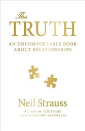 Truth : An Uncomfortable Book About Relationships - Strauss, Neil