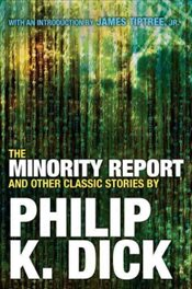 Minority Report and Other Classic Stories - Dick, Philip K.