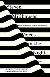 Voices in the Night : Stories - Millhauser, Steven