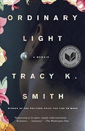 Ordinary Light : A Memoir - Smith, Tracy K.