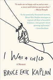 Was a Child :  A Memoir - Kaplan, Bruce Eric