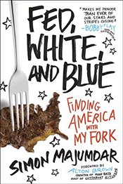 Fed, White, and Blue : Finding America with My Fork - Majumdar, Simon