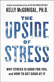 Upside of Stress : Why Stress Is Good for You, and How to Get Good at It - McGonigal, Kelly
