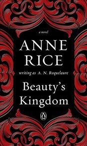 Beautys Kingdom : A Novel in the Sleeping Beauty Series - Roquelaure, A. N.
