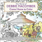 World of Debbie Macomber : Come Home to Color: an Adult Coloring Book - Macomber, Debbie