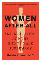 Women After All : Sex, Evolution, and the End of Male Supremacy - Konner, Melvin