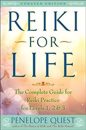 Reiki for Life : The Complete Guide to Reiki Practice for Levels 1, 2 and 3 : Updated Edition - Quest, Penelope