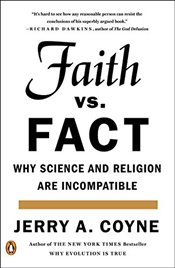 Faith Versus Fact: Why Science and Religion Are Incompatible - Coyne, Jerry A.