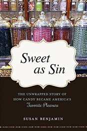 Sweet as Sin: The Unwrapped Story of How Candy Became Americas Favorite Pleasure - Benjamin, Susan