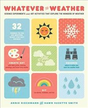 Whatever the Weather: Science Experiments and Art Activities That Explore the Wonders of Weather - Riechmann, Annie