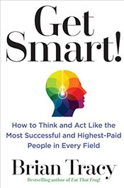 Get Smart!: How to Think and Act Like the Most Successful and Highest-Paid People in Every Field - Tracy, Brian
