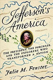 Jeffersons America: The President, the Purchase, and the Explorers Who Transformed a Nation - Fenster, Julie M.