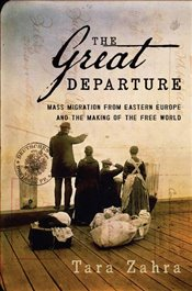 Great Departure: Mass Migration from Eastern Europe and the Making of the Free World - Zahra, Tara