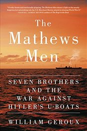 Mathews Men : Seven Brothers and the War Against Hitlers U-boats - Geroux, William