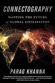 Connectography : Mapping the Future of Global Civilization - Khanna, Parag