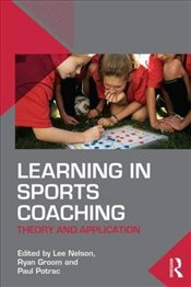 Learning in Sports Coaching : Theory and Application - Nelson, Lee