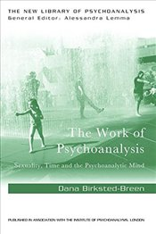 Work of Psychoanalysis : Sexuality, Time and the Psychoanalytic Mind  - Birksted-Breen, Dana