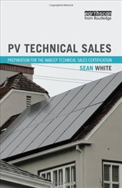 PV Technical Sales : Preparation for the NABCEP Technical Sales Certification - White, Sean