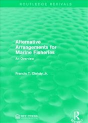 Alternative Arrangements for Marine Fisheries : An Overview - Christy, Francis T.