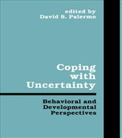 Coping with Uncertainty : Behavioral and Developmental Perspectives   - Palermo, Davis S.