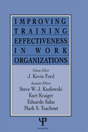 Improving Training Effectiveness in Work Organizations  - Ford, J. Kevin