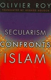 Secularism Confronts Islam - Roy, Olivier