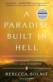 Paradise Built in Hell : The Extraordinary Communities That Arise in Disaster - Solnit, Rebecca