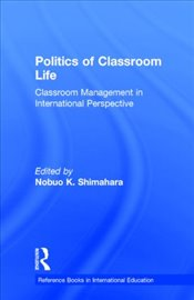 Politics of Classroom Life : Classroom Management in International Perspective  - Shimahara, Nobuo K.